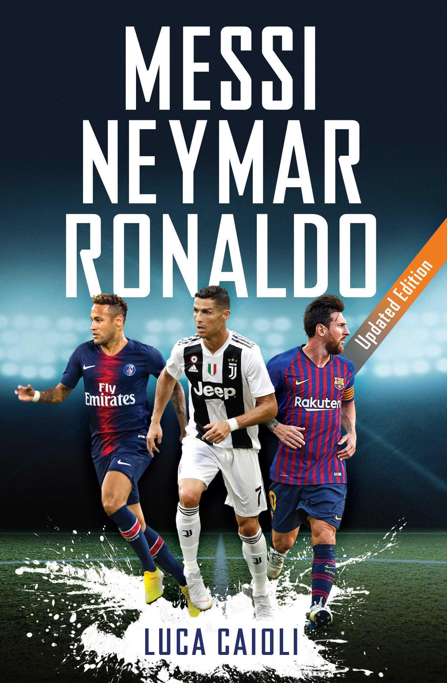 Messi, Neymar, Ronaldo (2019 Updated Edition)